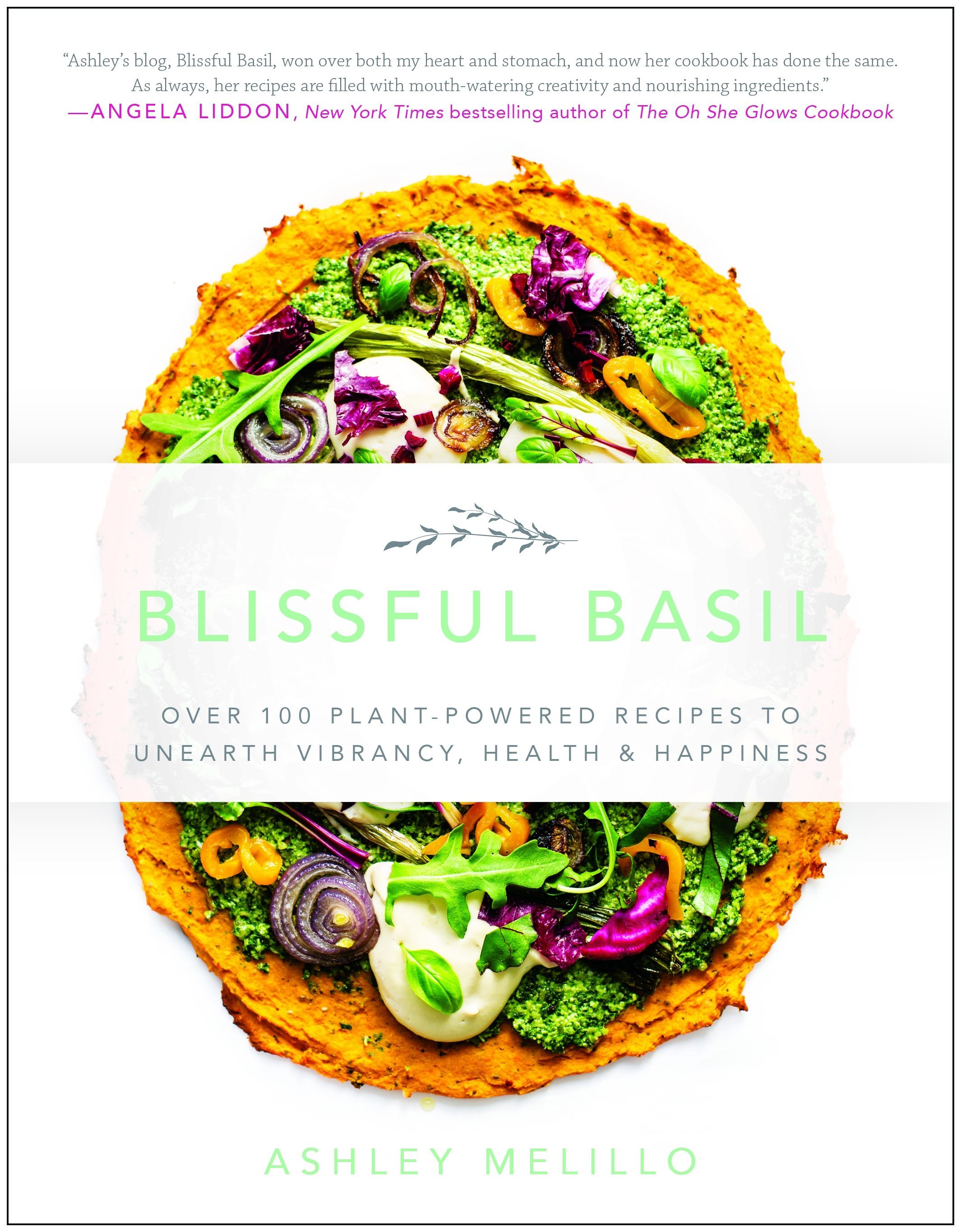 Blissful Basil: Over 100 Plant-Powered Recipes to Unearth Vibrancy, Health, & Happiness