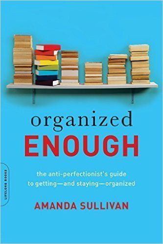 Organized Enough: The Anti-Perfectionist's Guide to Getting-and Staying-Organized