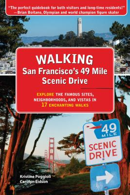 Walking San Francisco's 49 Mile Scenic Drive: Explore the Famous Sites, Neighborhoods, and Vistas in 17 Enchanting Walks