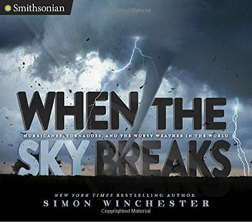 When the Sky Breaks: Hurricanes, Tornadoes and the Worst Weather in the World