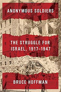 Anonymous Soldiers: The Struggle for Israel, 1917-1947