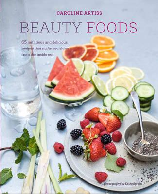 Beauty Foods: 65 nutritious and delicious recipes that make you shine from the inside out