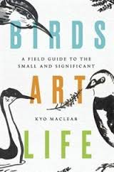 Birds Art Life: A Field Guide to the Small and Significant