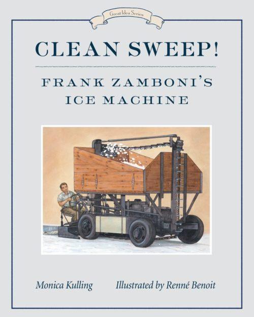 Clean Sweep! Frank Zamboni's Ice Machine: Great Idea Series
