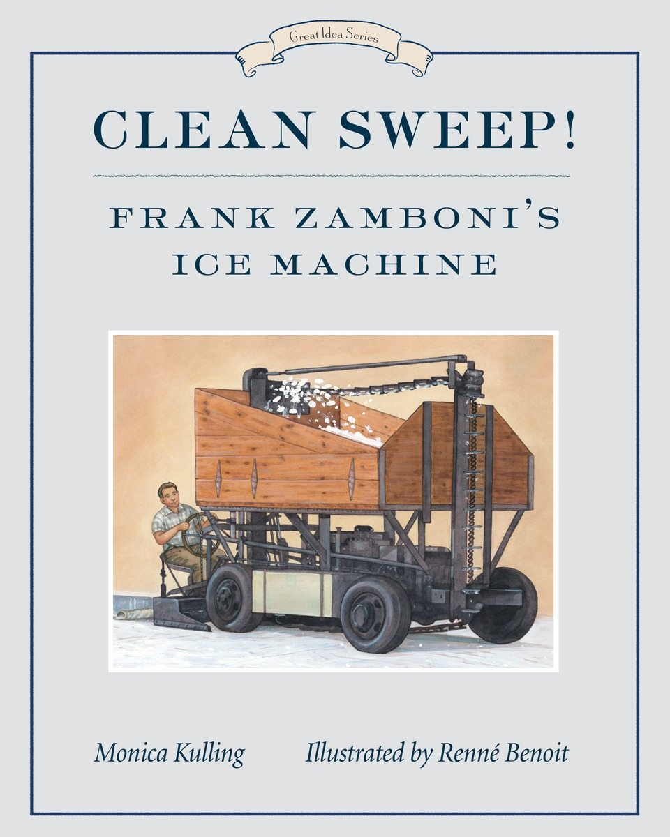 Clean Sweep! Frank Zamboni's Ice Machine: Great Idea Series