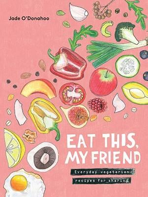 Eat This, My Friend : Everyday Vegetarian Recipes for Sharing