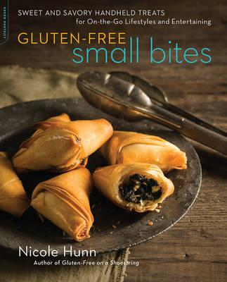 Gluten-Free Small Bites : Sweet and Savory Hand-Held Treats for On-the-Go Lifestyles and Entertaining