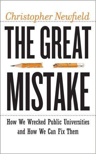 The Great Mistake: How We Wrecked Public Universities and How We Can Fix Them