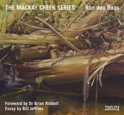 The Mackay Creek Series: Paintings by Ron den Daas