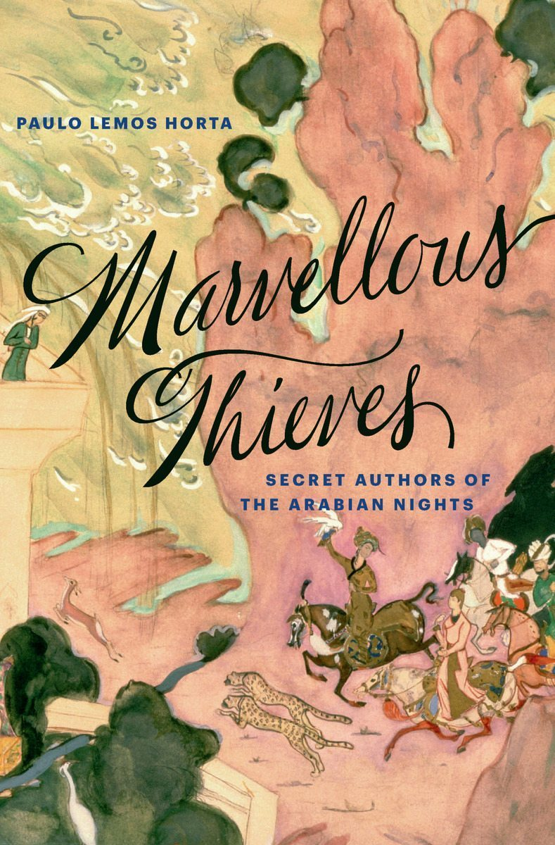 Marvellous Thieves: Secret Authors of the Arabian Nights
