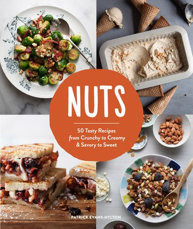 Nuts: 50 Tasty Recipes, from Crunchy to Creamy and Savory to Sweet