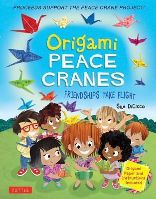 Origami Peace Cranes: Friendships Take Flight: Includes Origami Paper & Instructions: Proceeds Support the Peace Crane Project