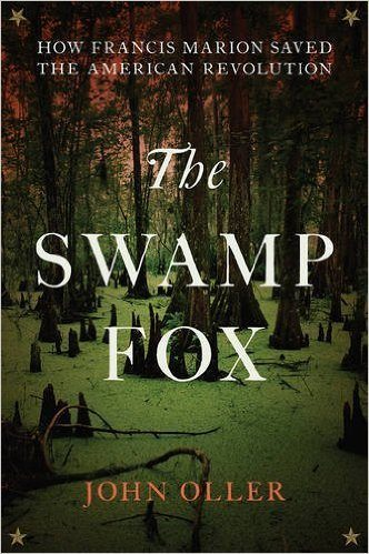 The Swamp Fox : How Francis Marion Saved the American Revolution