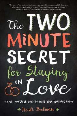 The Two-Minute Secret for Staying in Love: Simple, Powerful Ways to Make Your Marriage Last